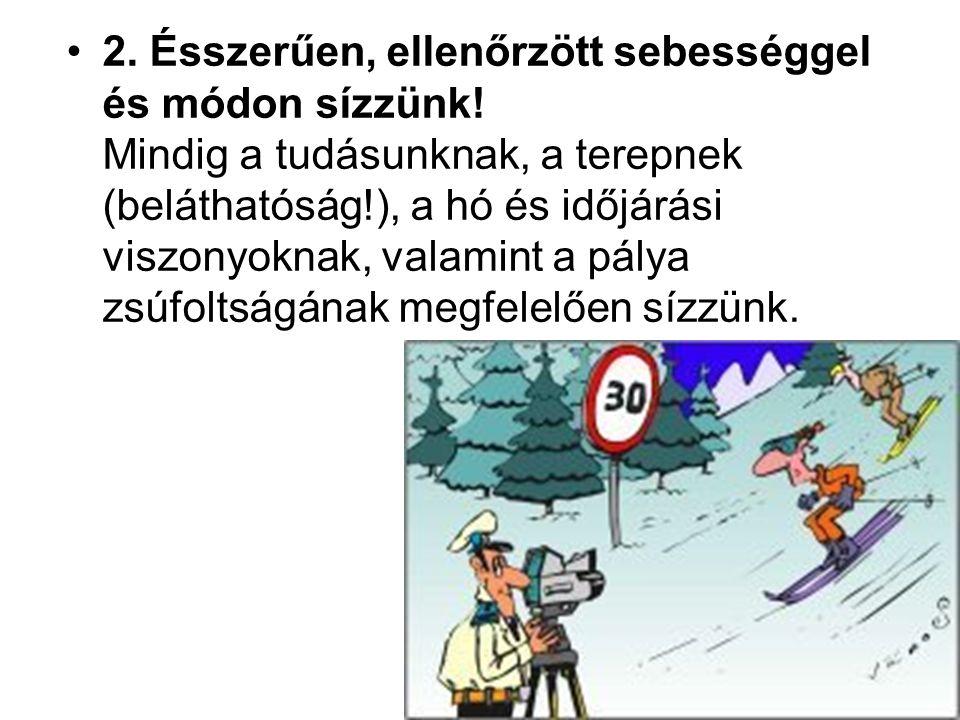 2. Ésszerűen, ellenőrzött sebességgel és módon sízzünk! Mindig a tudásunknak, a terepnek (beláthatóság!), a hó és időjárási viszonyoknak, valamint a p