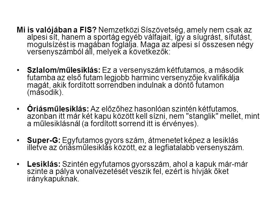 Mi is valójában a FIS? Nemzetközi Síszövetség, amely nem csak az alpesi sít, hanem a sportág egyéb válfajait, így a síugrást, sífutást, mogulsízést is