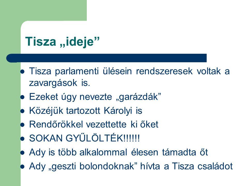 """Tisza """"ideje"""" Tisza parlamenti ülésein rendszeresek voltak a zavargások is. Ezeket úgy nevezte """"garázdák"""" Közéjük tartozott Károlyi is Rendőrökkel vez"""