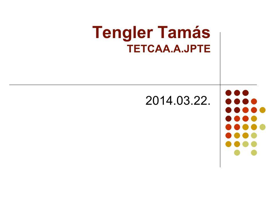 Tantervelemzés-fejlesztés Tengler Tamás Tengler Tamás TETCAA.A.JPTE 2014.03.22.