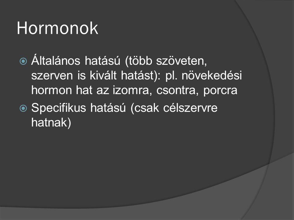 Hormonok  Általános hatású (több szöveten, szerven is kivált hatást): pl. növekedési hormon hat az izomra, csontra, porcra  Specifikus hatású (csak