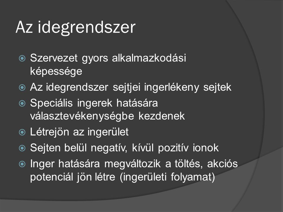 Idegrendszer felépítése  Központi idegrendszer (gerincvelő, nyúltvelő, híd, középagy, köztiagy, nagyagy, agykéreg)í  Környéki idegrendszer (idegrostok, idegdúcok)  Működésük szerint szomatikus (akaratlagos, pl mozgás) és vegetatív/autonóm idegrendszer (akaratunktól független, pl emésztés)