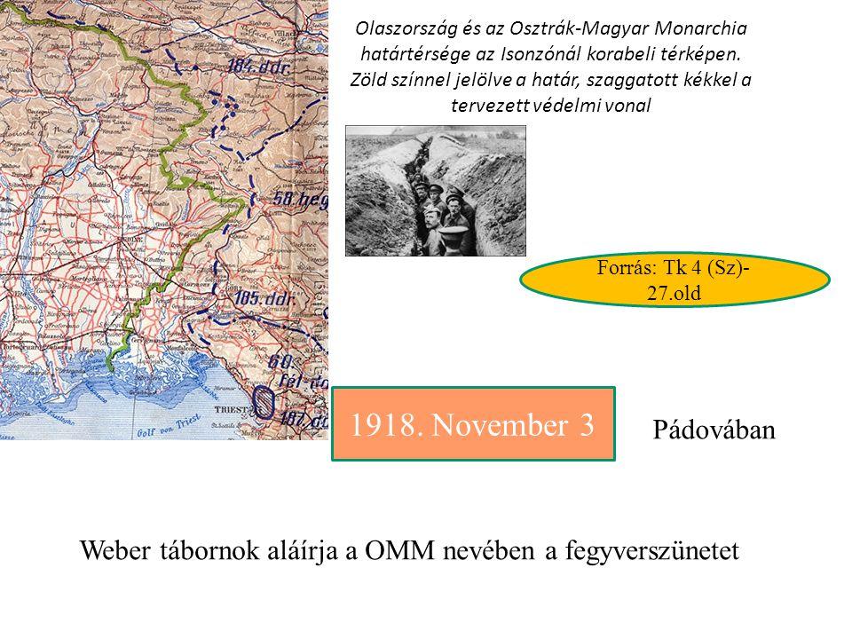 1918. November 3 Pádovában Weber tábornok aláírja a OMM nevében a fegyverszünetet Olaszország és az Osztrák-Magyar Monarchia határtérsége az Isonzónál