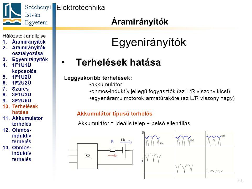 Széchenyi István Egyetem 11 Egyenirányítók Terhelések hatása Elektrotechnika Áramirányítók... Leggyakoribb terhelések: akkumulátor ohmos-induktív jell
