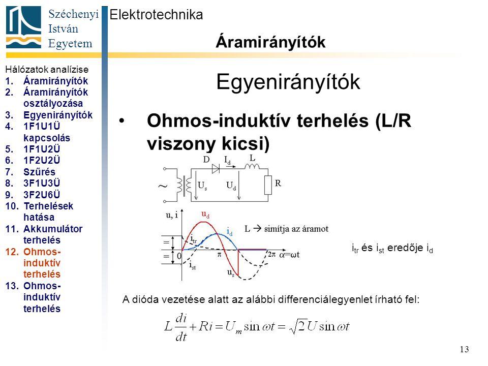 Széchenyi István Egyetem 13 Egyenirányítók Ohmos-induktív terhelés (L/R viszony kicsi) Elektrotechnika Áramirányítók... A dióda vezetése alatt az aláb