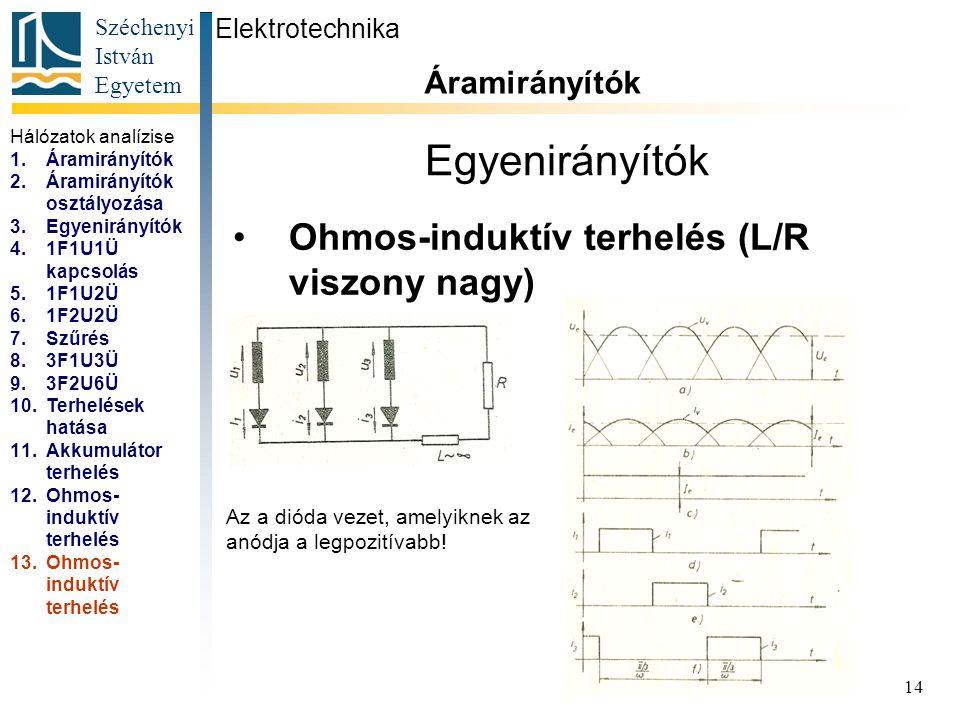 Széchenyi István Egyetem 14 Egyenirányítók Ohmos-induktív terhelés (L/R viszony nagy) Elektrotechnika Áramirányítók... Az a dióda vezet, amelyiknek az