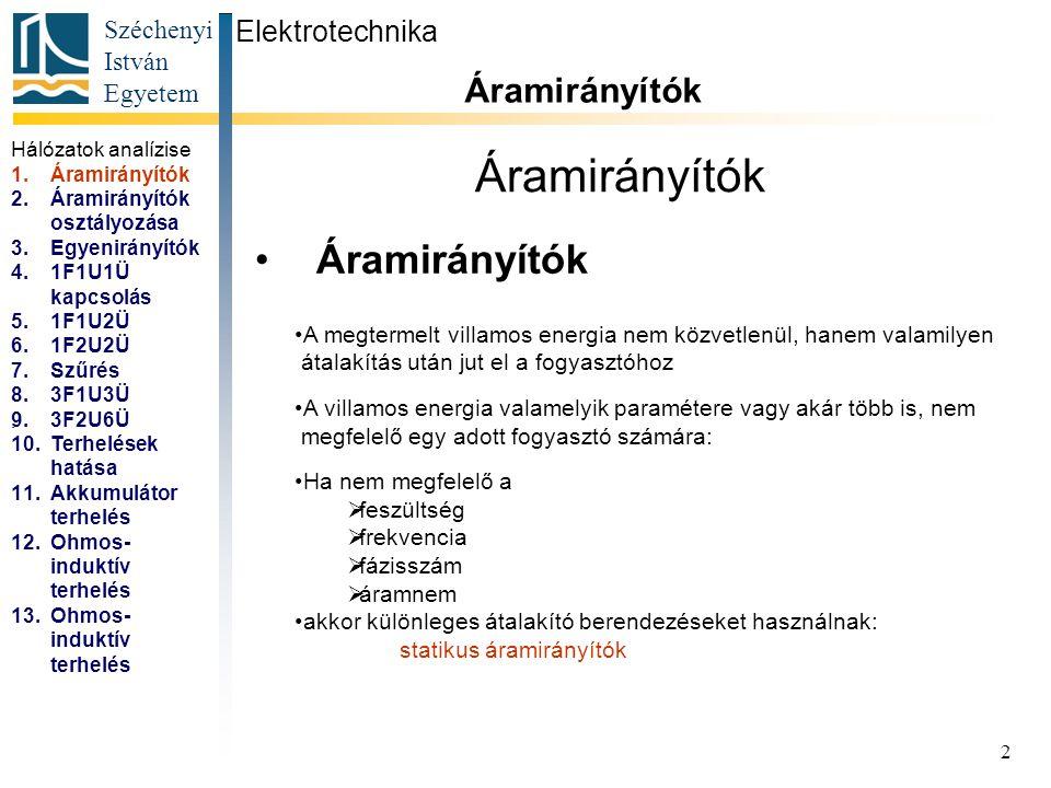 Széchenyi István Egyetem 2 Áramirányítók Elektrotechnika Áramirányítók... Hálózatok analízise 1.Áramirányítók 2.Áramirányítók osztályozása 3.Egyenirán