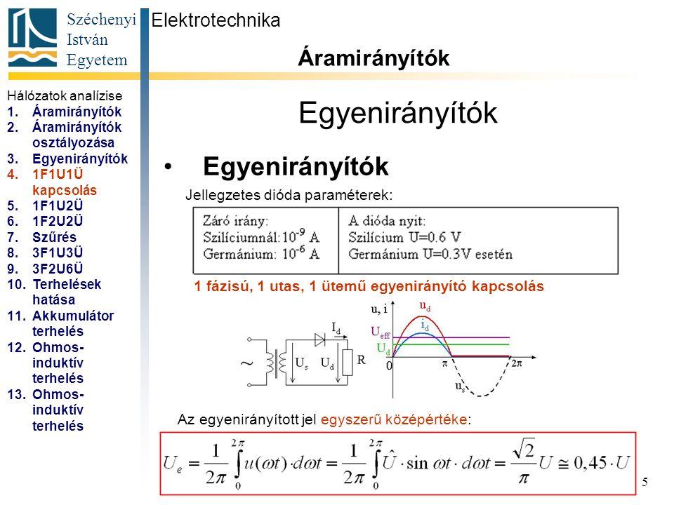 Széchenyi István Egyetem 5 Egyenirányítók Elektrotechnika Áramirányítók... Jellegzetes dióda paraméterek: 1 fázisú, 1 utas, 1 ütemű egyenirányító kapc