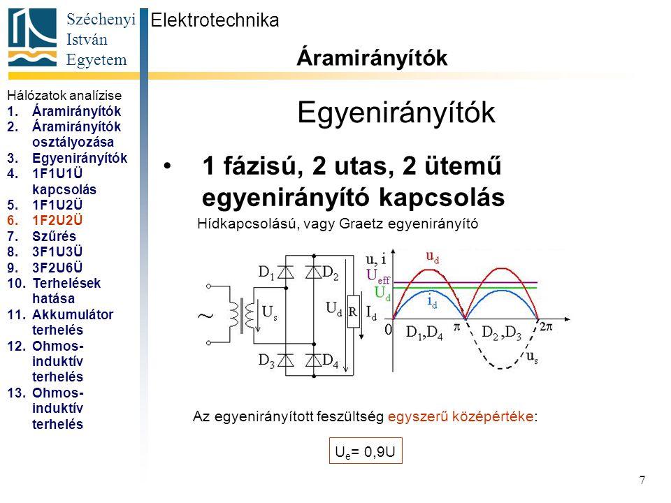 Széchenyi István Egyetem 7 Egyenirányítók 1 fázisú, 2 utas, 2 ütemű egyenirányító kapcsolás Elektrotechnika Áramirányítók... Hídkapcsolású, vagy Graet