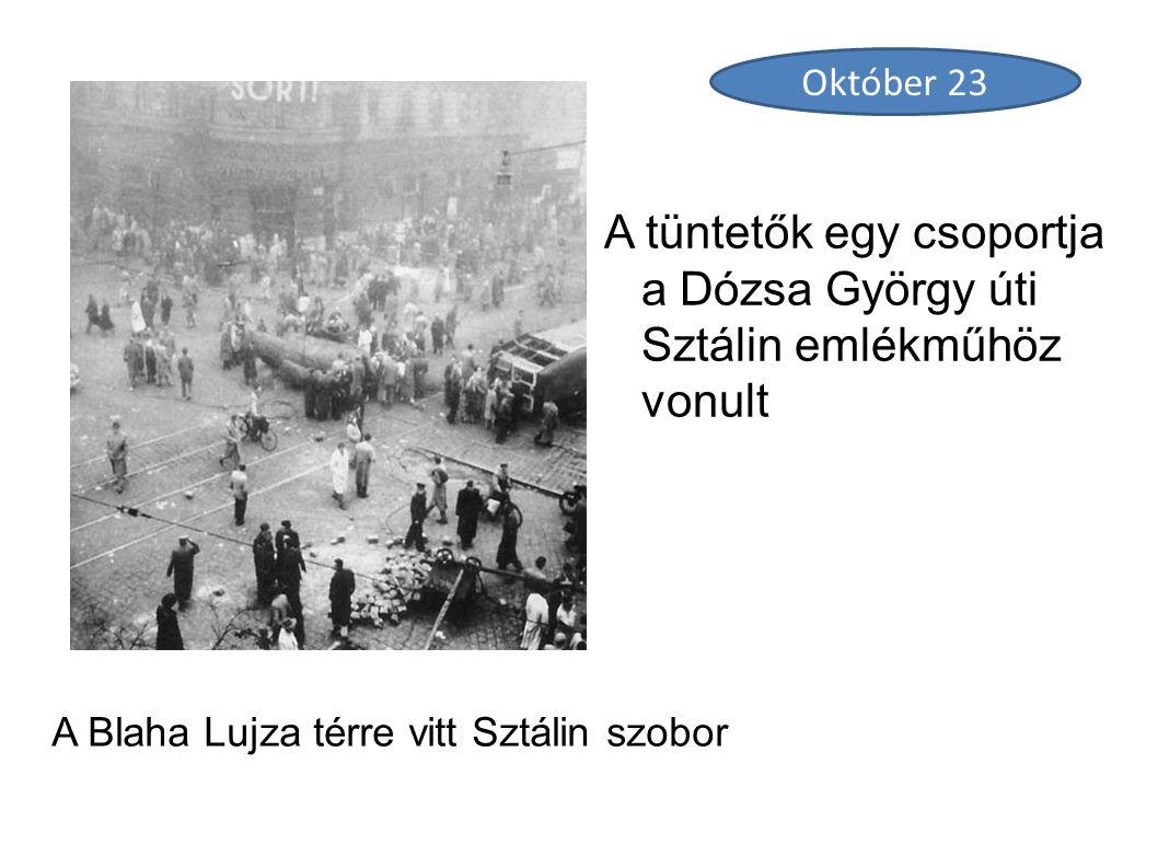 A Blaha Lujza térre vitt Sztálin szobor A tüntetők egy csoportja a Dózsa György úti Sztálin emlékműhöz vonult Október 23