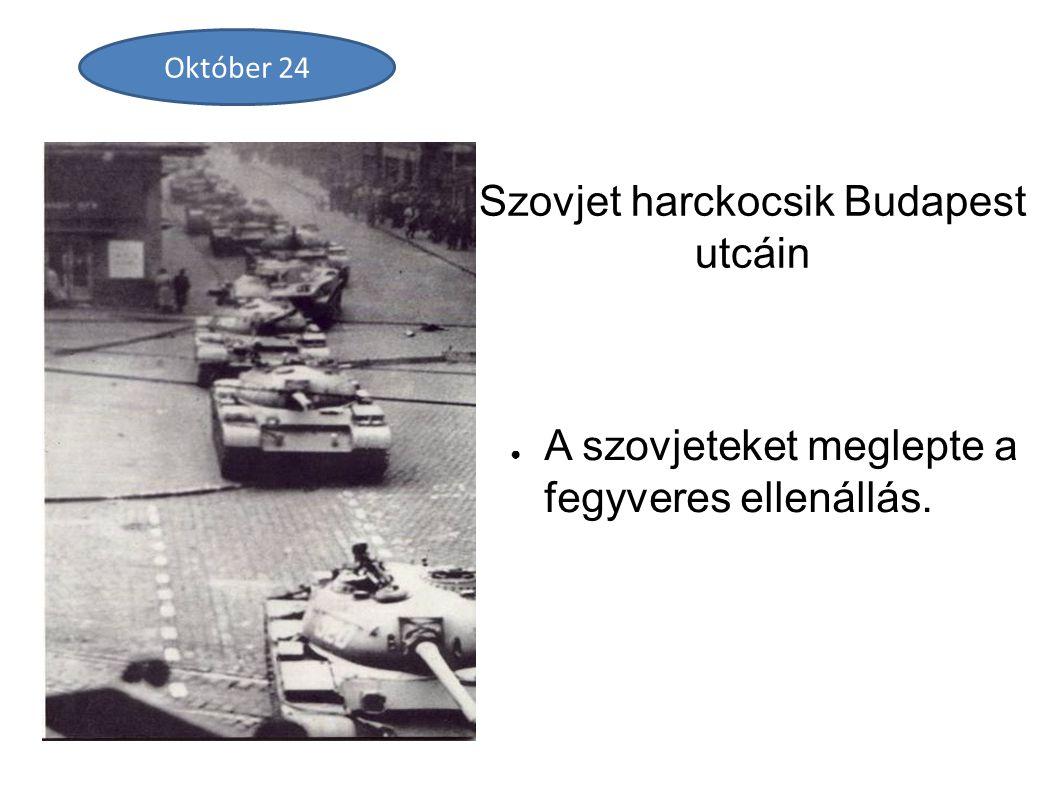 Szovjet harckocsik Budapest utcáin ● A szovjeteket meglepte a fegyveres ellenállás. Október 24