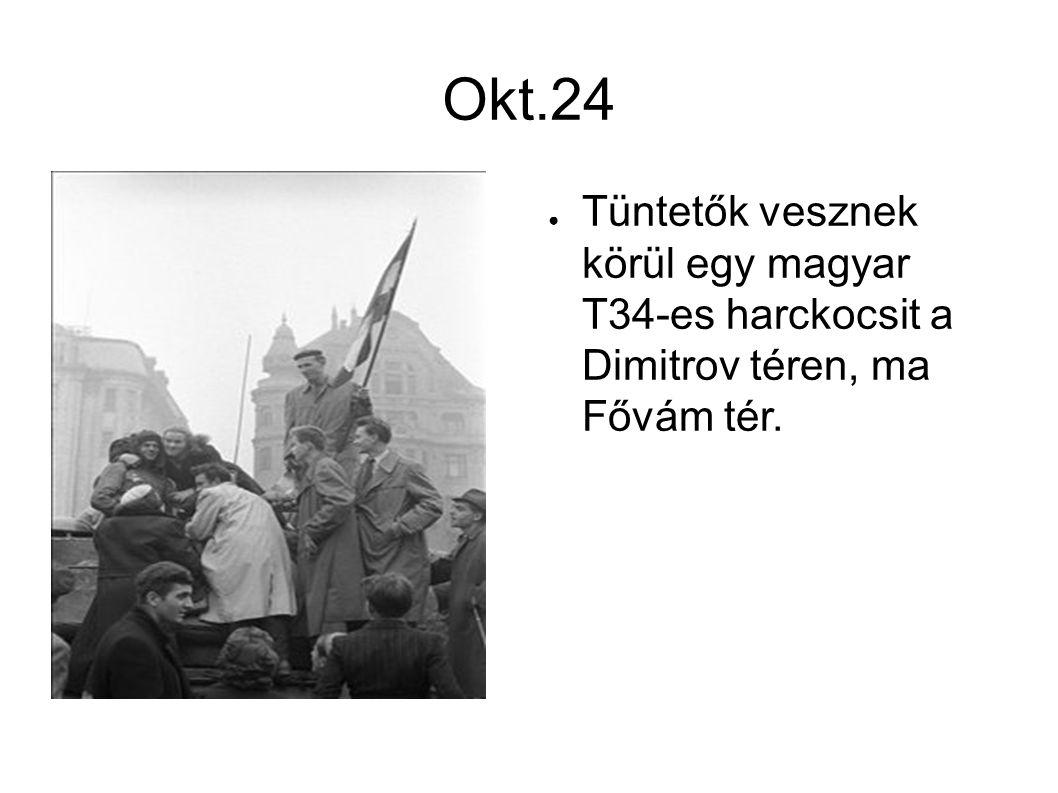 Okt.24 ● Tüntetők vesznek körül egy magyar T34-es harckocsit a Dimitrov téren, ma Fővám tér.