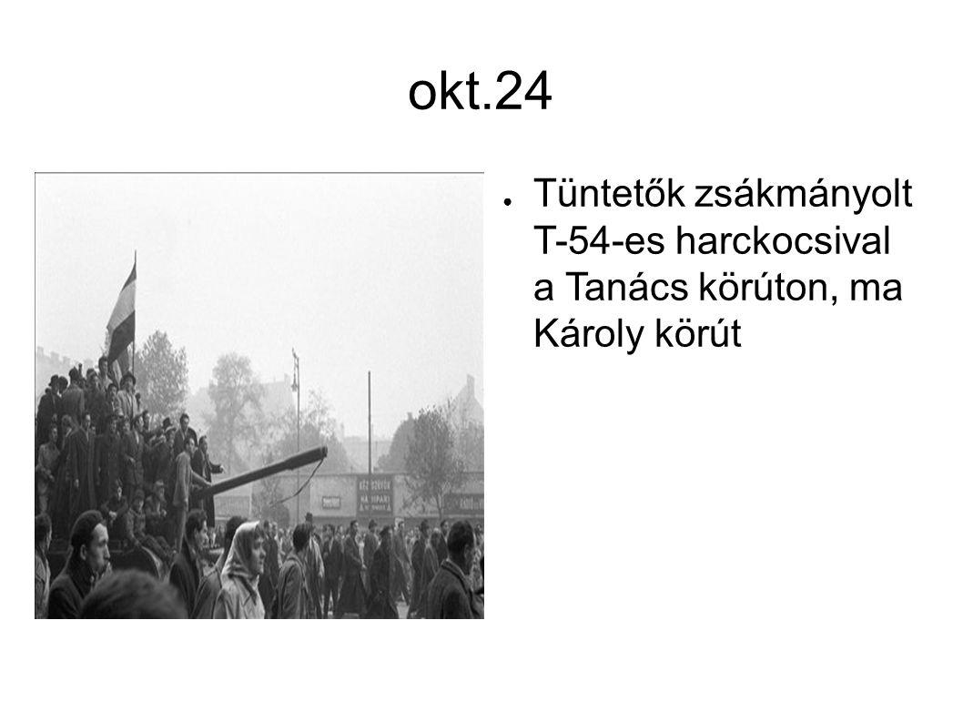 okt.24 ● Tüntetők zsákmányolt T-54-es harckocsival a Tanács körúton, ma Károly körút