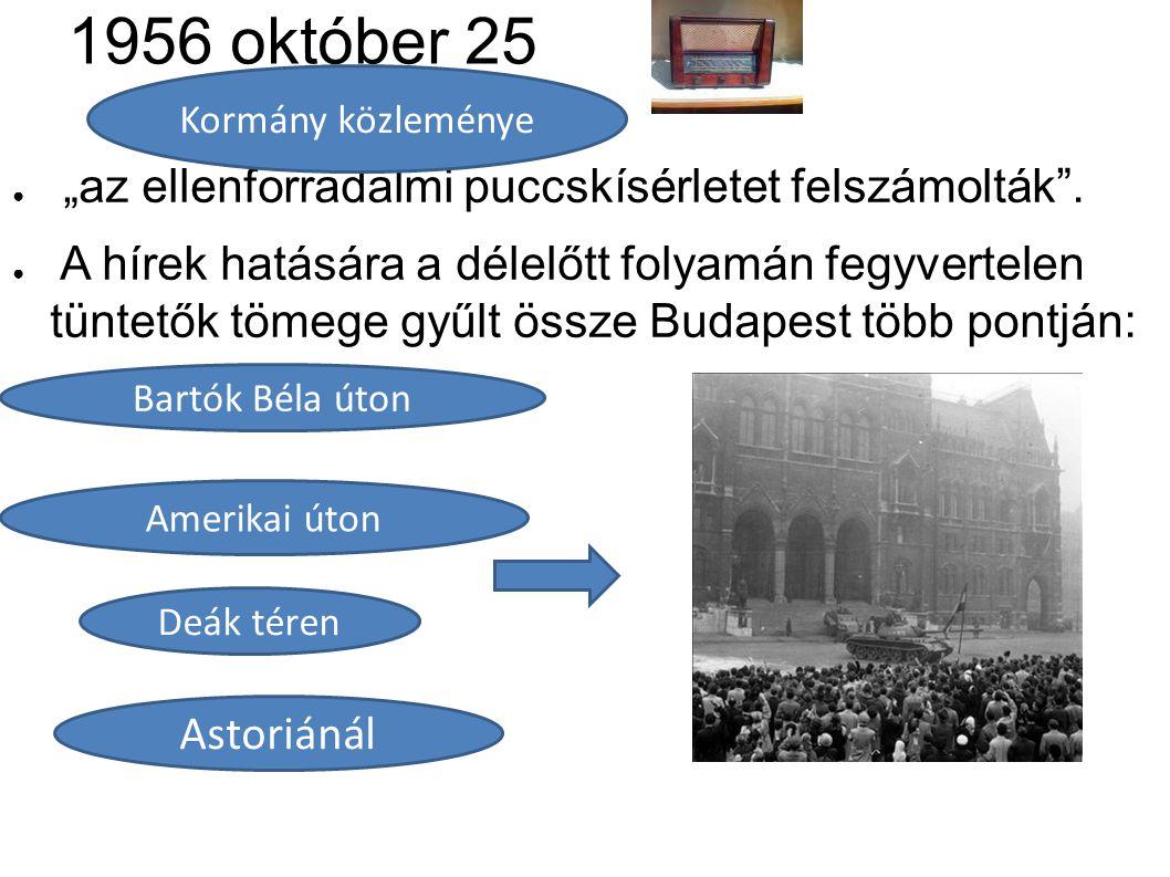 """1956 október 25 ● """"az ellenforradalmi puccskísérletet felszámolták"""". ● A hírek hatására a délelőtt folyamán fegyvertelen tüntetők tömege gyűlt össze B"""