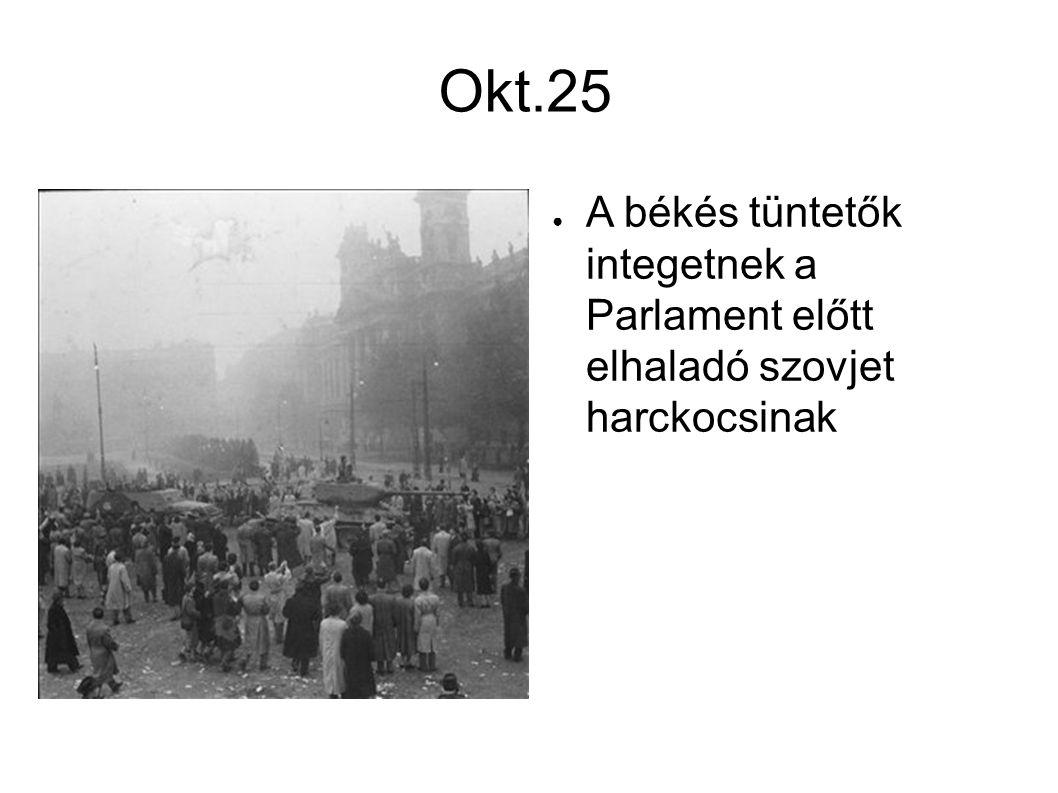 Okt.25 ● A békés tüntetők integetnek a Parlament előtt elhaladó szovjet harckocsinak