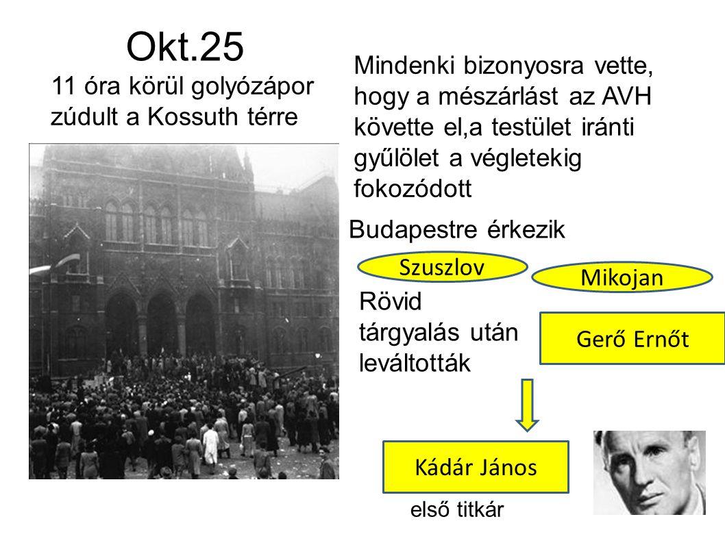 Okt.25 11 óra körül golyózápor zúdult a Kossuth térre Mindenki bizonyosra vette, hogy a mészárlást az AVH követte el,a testület iránti gyűlölet a végl