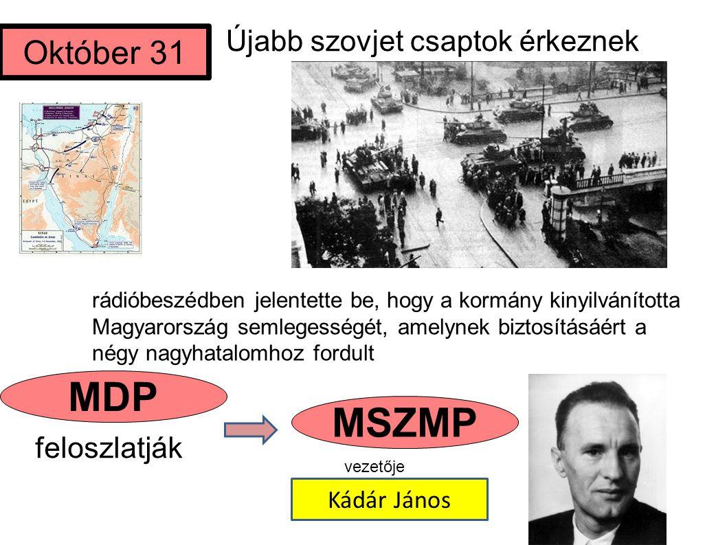 Újabb szovjet csaptok érkeznek MSZMP Október 31 feloszlatják rádióbeszédben jelentette be, hogy a kormány kinyilvánította Magyarország semlegességét,