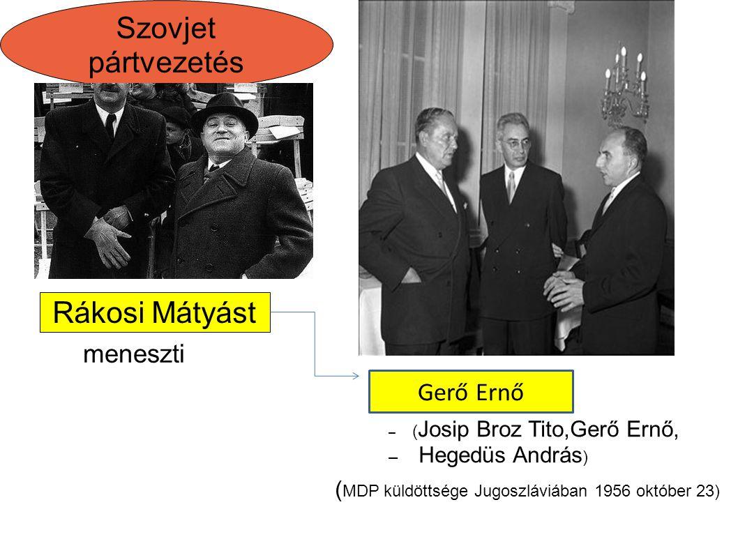( MDP küldöttsége Jugoszláviában 1956 október 23) Rákosi-rendszer Rákosi Mátyást Szovjet pártvezetés – ( Josip Broz Tito,Gerő Ernő, – Hegedüs András )