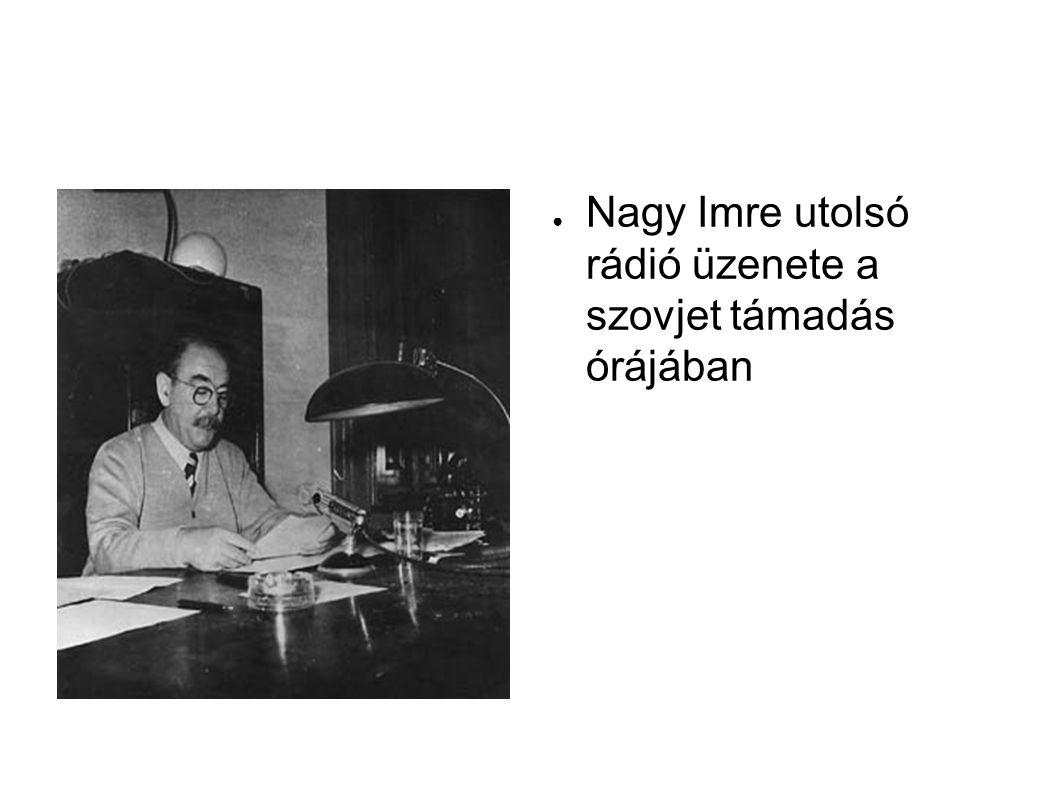 ● Nagy Imre utolsó rádió üzenete a szovjet támadás órájában