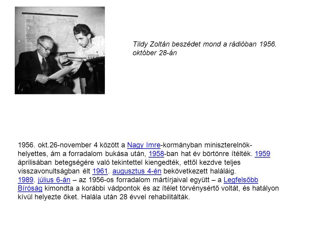Tildy Zoltán beszédet mond a rádióban 1956. október 28-án 1956. okt.26-november 4 között a Nagy Imre-kormányban miniszterelnök- helyettes, ám a forrad