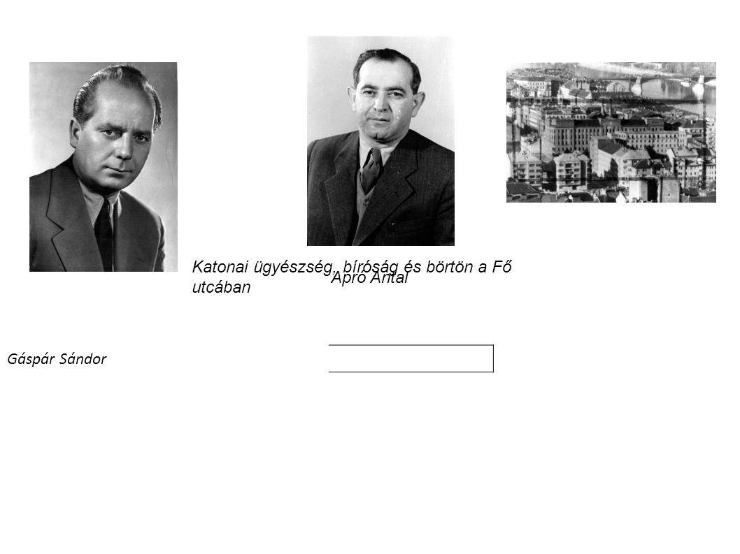 Gáspár Sándor Apró Antal Katonai ügyészség, bíróság és börtön a Fő utcában