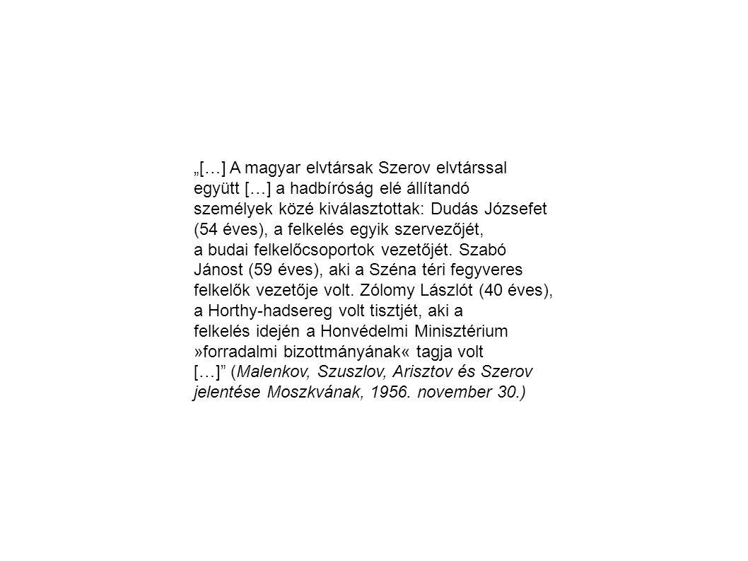"""""""[…] A magyar elvtársak Szerov elvtárssal együtt […] a hadbíróság elé állítandó személyek közé kiválasztottak: Dudás Józsefet (54 éves), a felkelés eg"""