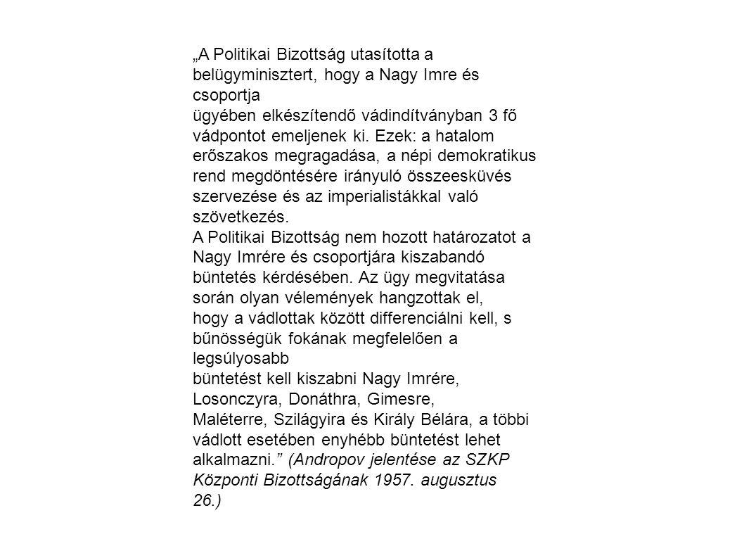 """""""A Politikai Bizottság utasította a belügyminisztert, hogy a Nagy Imre és csoportja ügyében elkészítendő vádindítványban 3 fő vádpontot emeljenek ki."""