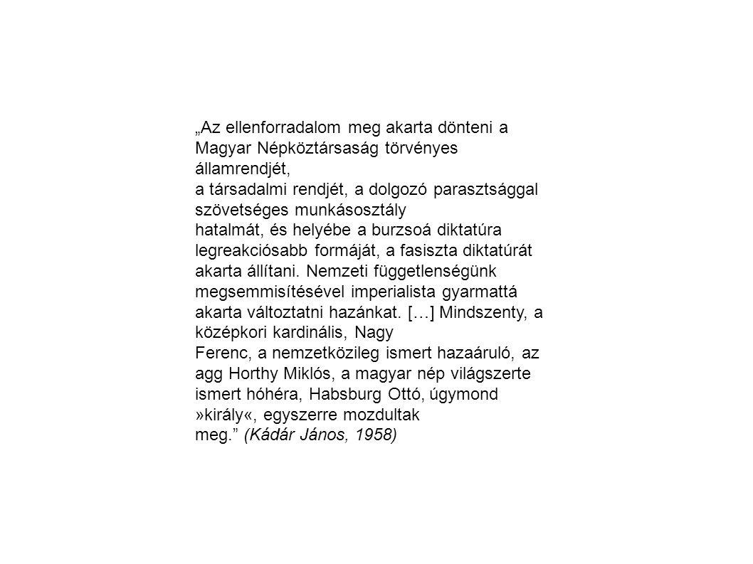 """""""Az ellenforradalom meg akarta dönteni a Magyar Népköztársaság törvényes államrendjét, a társadalmi rendjét, a dolgozó parasztsággal szövetséges munká"""