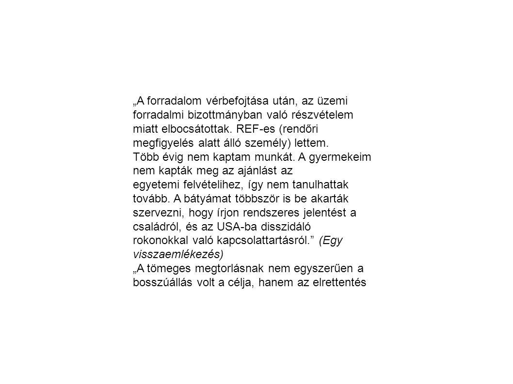 """""""A forradalom vérbefojtása után, az üzemi forradalmi bizottmányban való részvételem miatt elbocsátottak. REF-es (rendőri megfigyelés alatt álló személ"""