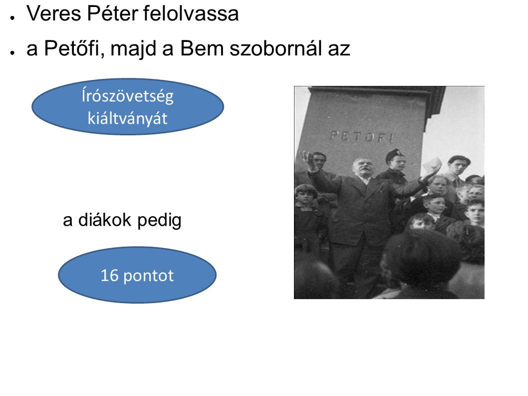 ● Veres Péter felolvassa ● a Petőfi, majd a Bem szobornál az Írószövetség kiáltványát a diákok pedig 16 pontot