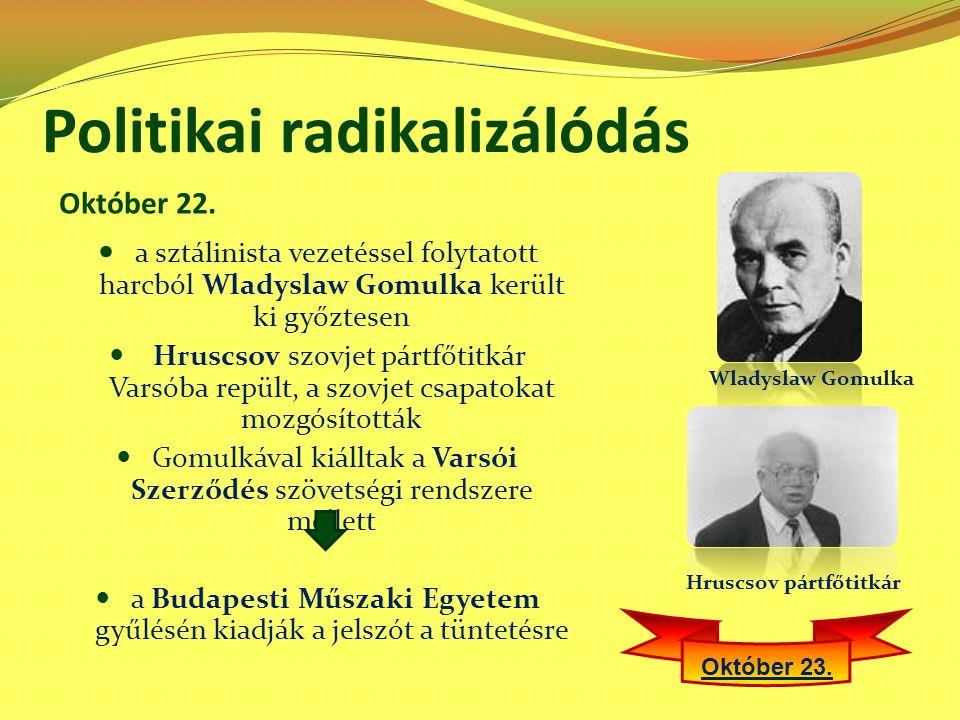 Politikai radikalizálódás a sztálinista vezetéssel folytatott harcból Wladyslaw Gomulka került ki győztesen Hruscsov szovjet pártfőtitkár Varsóba repü