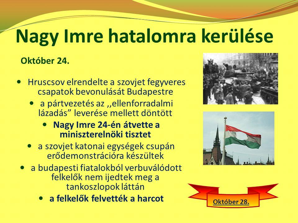 """Nagy Imre hatalomra kerülése Hruscsov elrendelte a szovjet fegyveres csapatok bevonulását Budapestre a pártvezetés az,,ellenforradalmi lázadás"""" leveré"""