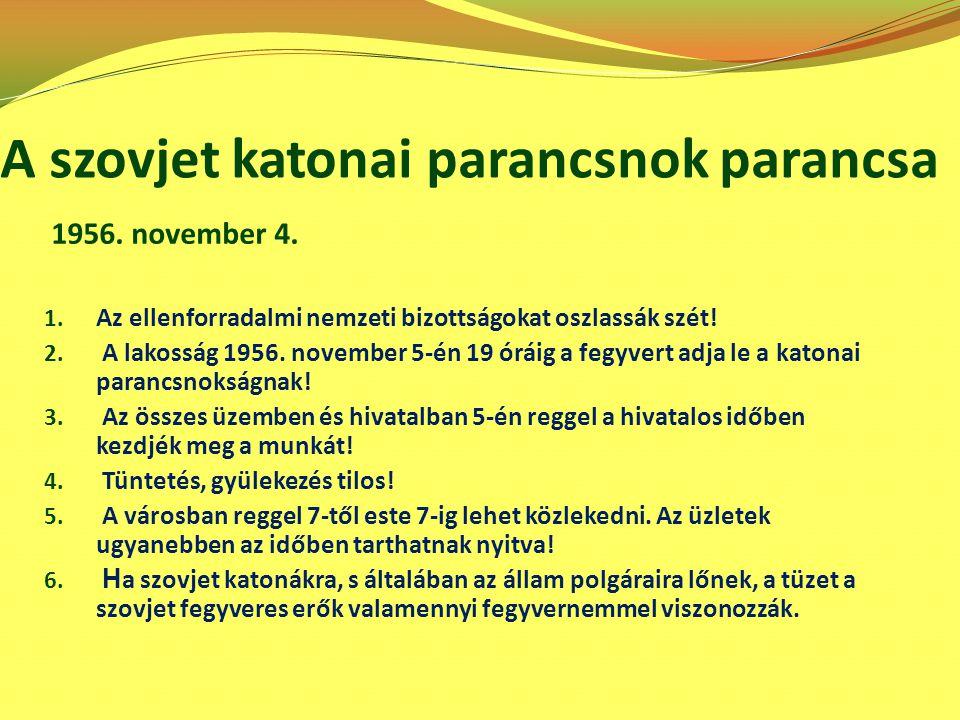 1. Az ellenforradalmi nemzeti bizottságokat oszlassák szét! 2. A lakosság 1956. november 5-én 19 óráig a fegyvert adja le a katonai parancsnokságnak!