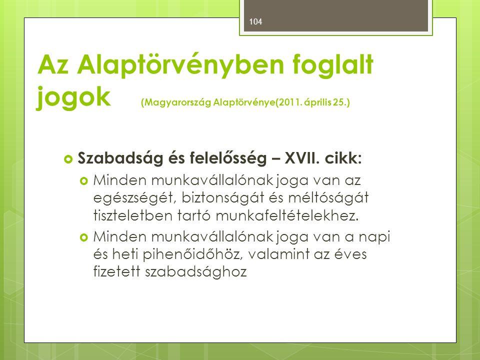 Az Alaptörvényben foglalt jogok (Magyarország Alaptörvénye(2011. április 25.)  Szabadság és felelősség – XVII. cikk:  Minden munkavállalónak joga va