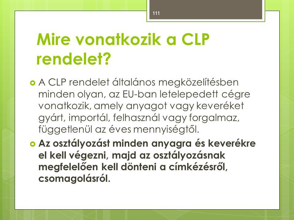 Mire vonatkozik a CLP rendelet?  A CLP rendelet általános megközelítésben minden olyan, az EU-ban letelepedett cégre vonatkozik, amely anyagot vagy k