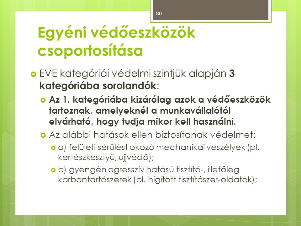 Egyéni védőeszközök csoportosítása  EVE kategóriái védelmi szintjük alapján 3 kategóriába sorolandók :  Az 1. kategóriába kizárólag azok a védőeszkö