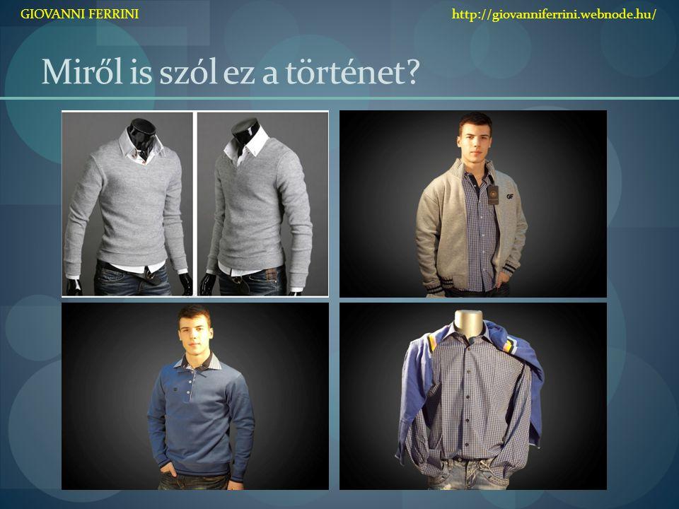 Miről is szól ez a történet? GIOVANNI FERRINI http://giovanniferrini.webnode.hu/