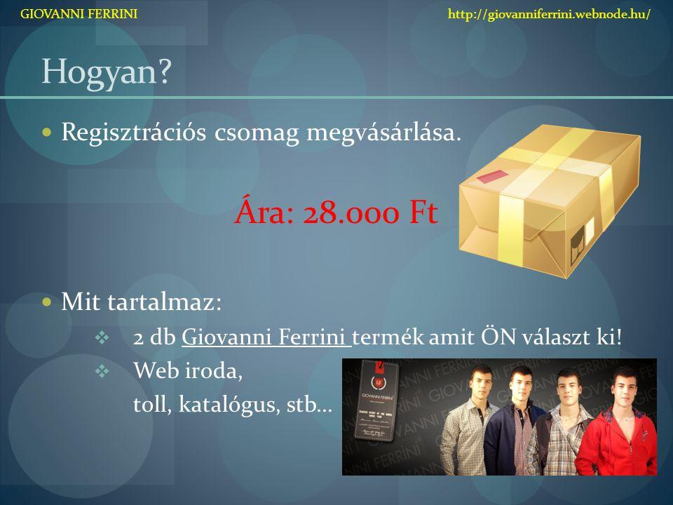 Hogyan? Regisztrációs csomag megvásárlása. Ára: 28.000 Ft Mit tartalmaz:  2 db Giovanni Ferrini termék amit ÖN választ ki!  Web iroda, toll, katalóg