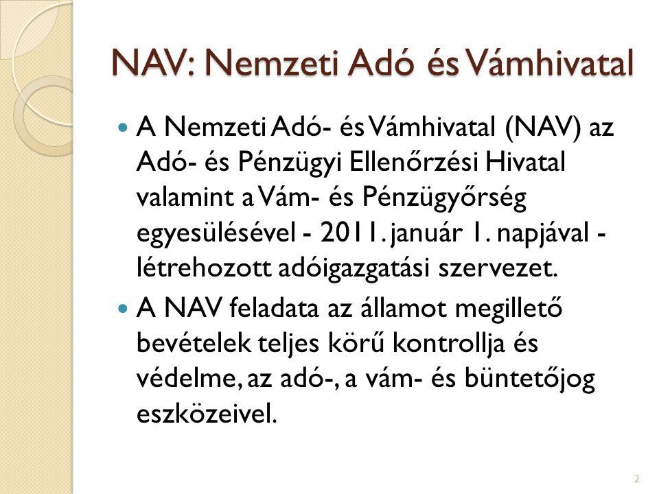 NAV: Nemzeti Adó és Vámhivatal A Nemzeti Adó- és Vámhivatal (NAV) az Adó- és Pénzügyi Ellenőrzési Hivatal valamint a Vám- és Pénzügyőrség egyesüléséve