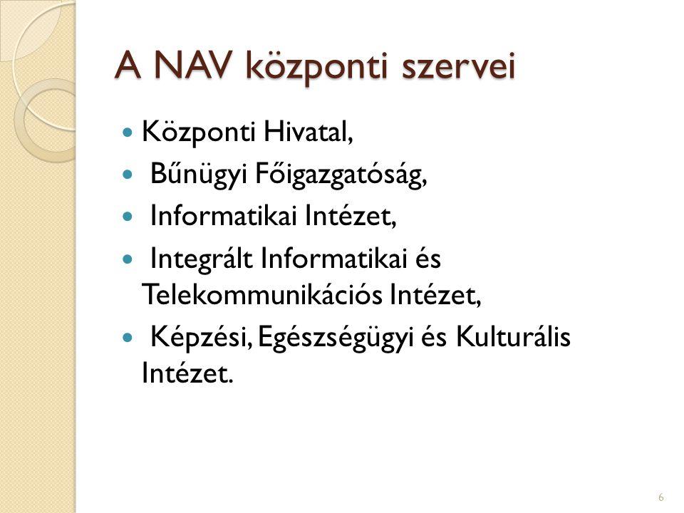 A NAV központi szervei Központi Hivatal, Bűnügyi Főigazgatóság, Informatikai Intézet, Integrált Informatikai és Telekommunikációs Intézet, Képzési, Egészségügyi és Kulturális Intézet.