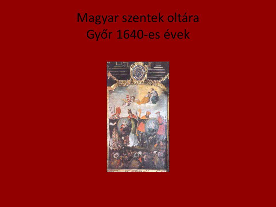 Magyar szentek oltára Győr 1640-es évek