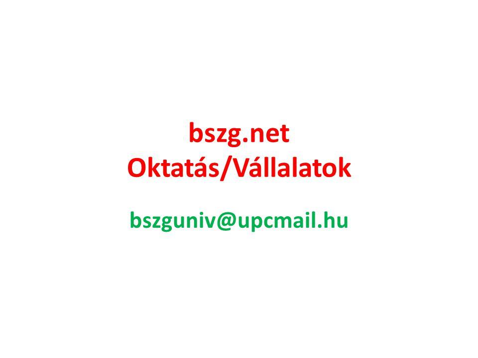 bszg.net Oktatás/Vállalatok bszguniv@upcmail.hu
