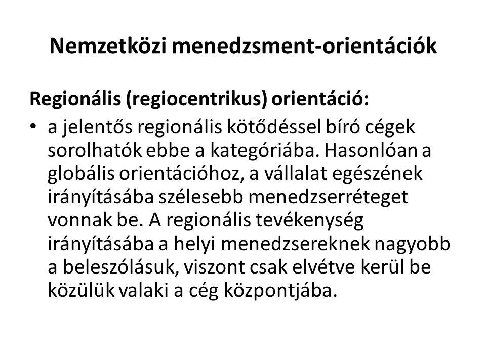 Nemzetközi menedzsment-orientációk Regionális (regiocentrikus) orientáció: a jelentős regionális kötődéssel bíró cégek sorolhatók ebbe a kategóriába.