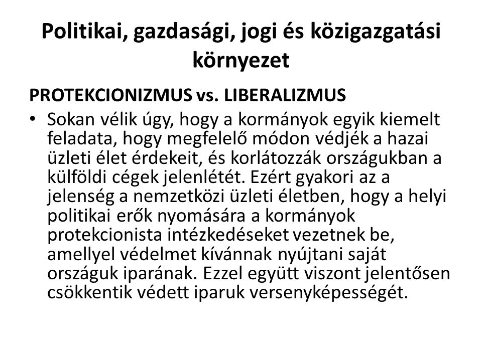 Politikai, gazdasági, jogi és közigazgatási környezet PROTEKCIONIZMUS vs.