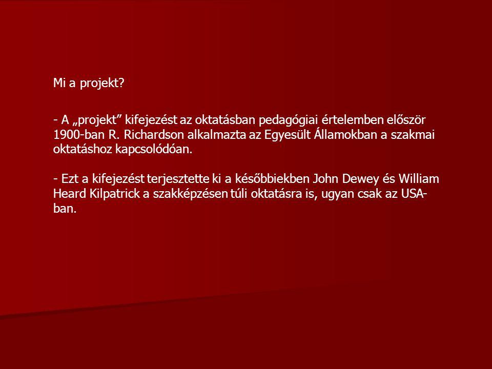 """Mi a projekt? - A """"projekt"""" kifejezést az oktatásban pedagógiai értelemben először 1900-ban R. Richardson alkalmazta az Egyesült Államokban a szakmai"""