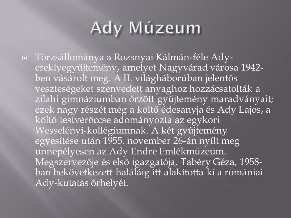  Törzsállománya a Rozsnyai Kálmán-féle Ady- ereklyegyűjtemény, amelyet Nagyvárad városa 1942- ben vásárolt meg.