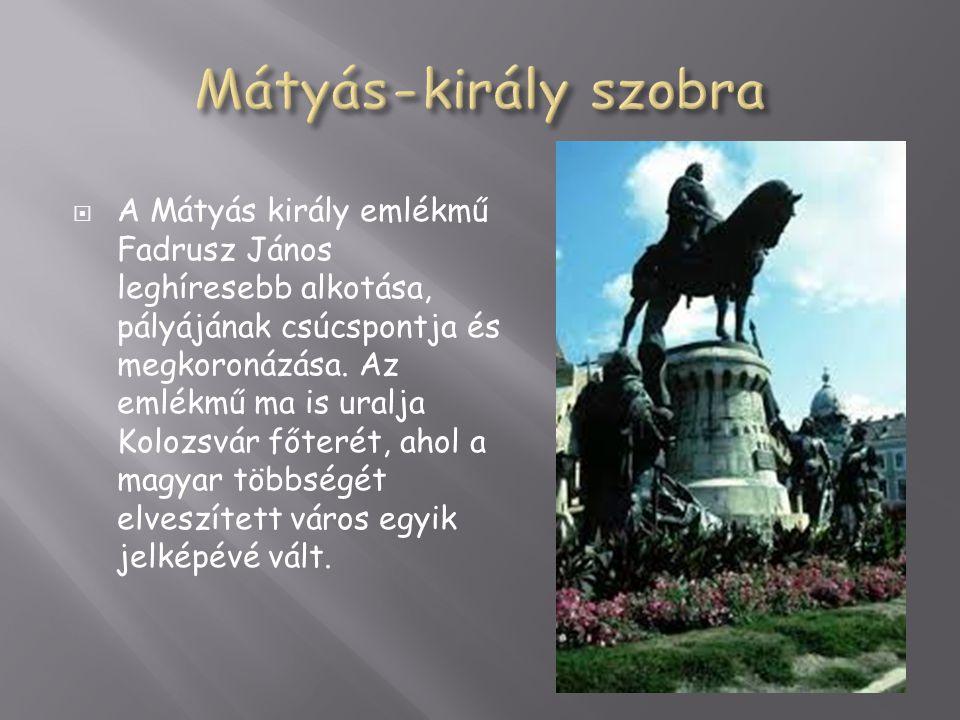 A Mátyás király emlékmű Fadrusz János leghíresebb alkotása, pályájának csúcspontja és megkoronázása.