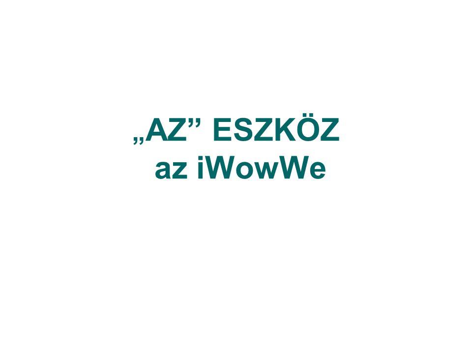 """"""" AZ ESZKÖZ az iWowWe"""