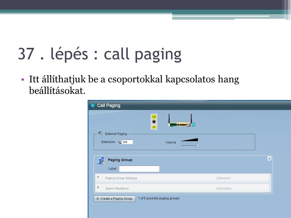 37. lépés : call paging Itt állíthatjuk be a csoportokkal kapcsolatos hang beállításokat.