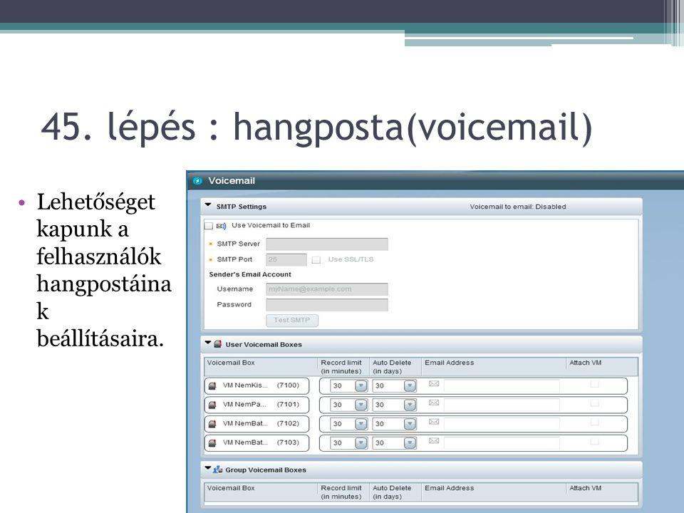45. lépés : hangposta(voicemail) Lehetőséget kapunk a felhasználók hangpostáina k beállításaira.